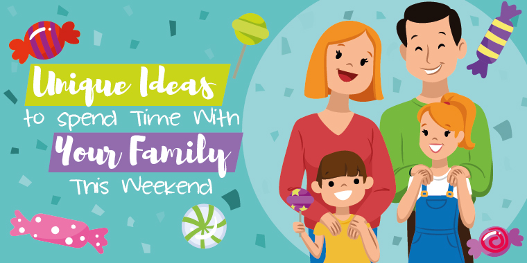 Unique Ideas to Spend Time With Your Family This Weekend